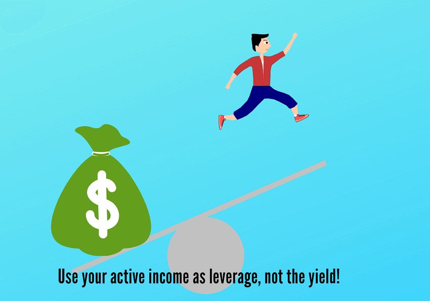 Use your active income as leverage, not the yield!