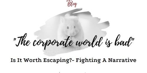 """Fighting The """"Corporate World Is Bad"""" Narrative – Is It Worth Escaping?"""